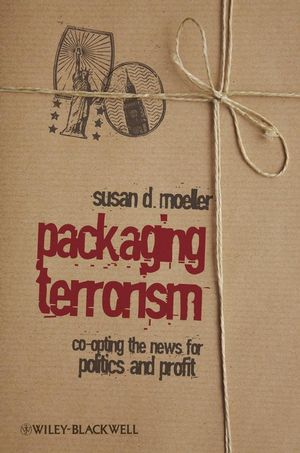 Packaging Terrorism: Co-opting the News for Politics and Profit (1444306057) cover image