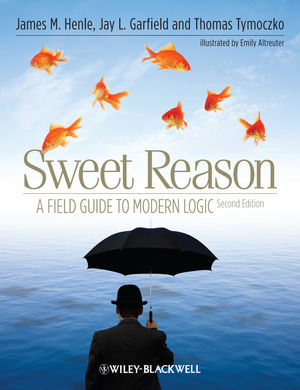 Sweet Reason: A Field Guide to Modern Logic, 2nd Edition
