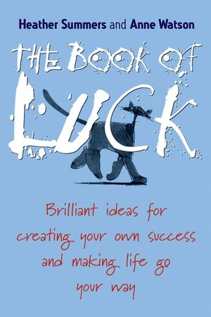 The Book of Luck: Brilliant Ideas for Creating Your Own Success and Making Life Go Your Way (1841126357) cover image