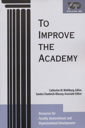 To Improve the Academy: Resources for Faculty, Instructional, and Organizational Development, Volume 22