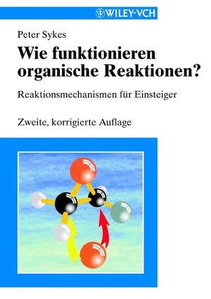Wie funktionieren organische Reaktionen?: Reaktionsmechanismen für Einsteiger, 2nd Edition