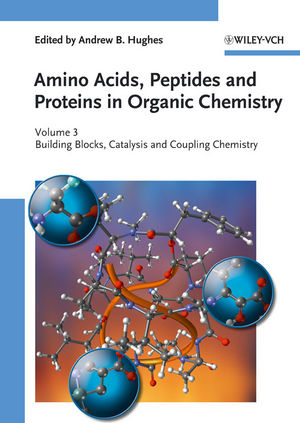 Amino Acids, Peptides and Proteins in Organic Chemistry, Volume 3, Building Blocks, Catalysis and Coupling Chemistry (3527633057) cover image