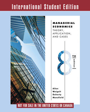 Managerial Economics: Theory, Applications, and Cases, 8th Edition International Student Edition