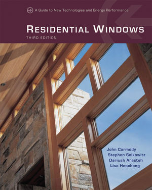 Residential Windows: A Guide to New Technologies and Energy Performance, 3rd Edition