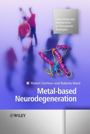Metal-based Neurodegeneration: From Molecular Mechanisms to Therapeutic Strategies (0470022558) cover image