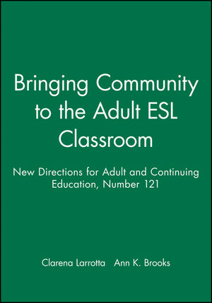 Bringing Community to the Adult ESL Classroom: New Directions for Adult and Continuing Education, Number 121 (0470479558) cover image