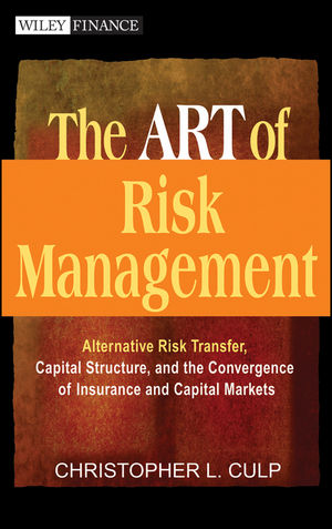 The ART of Risk Management: Alternative Risk Transfer, Capital Structure, and the Convergence of Insurance and Capital Markets (0471124958) cover image