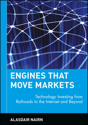 Engines That Move Markets: Technology Investing from Railroads to the Internet and Beyond  (0471205958) cover image