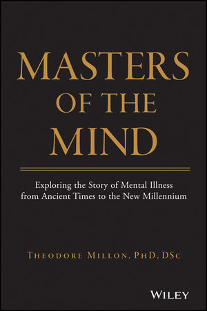 Masters of the Mind: Exploring the Story of Mental Illness from Ancient Times to the New Millennium (0471469858) cover image