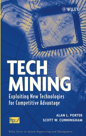 Tech Mining: Exploiting New Technologies for Competitive Advantage (0471698458) cover image