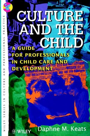 Culture and the Child: A Guide for Professionals in Child Care and Development