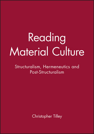 Reading Material Culture: Structuralism, Hermeneutics and Post-Structuralism (0631172858) cover image