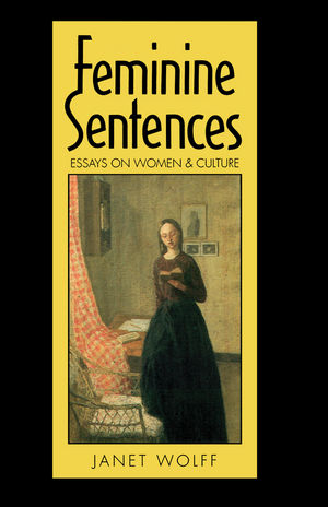 feminine sentences essays on women and culture janet wolff feminine sentences essays on women and culture 0745608558 cover image