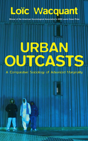 Urban Outcasts: A Comparative Sociology of Advanced Marginality (0745631258) cover image
