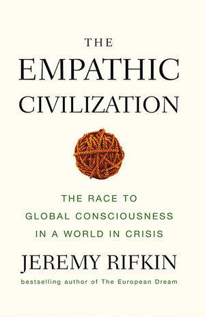 The Empathic Civilization: The Race to Global Consciousness in a World in Crisis
