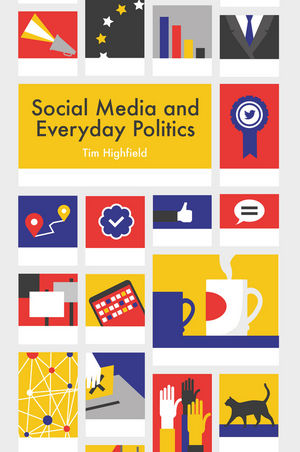 Social Media and Everyday Politics (0745691358) cover image