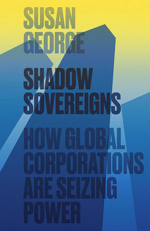 Shadow Sovereigns: How Global Corporations are Seizing Power (0745699758) cover image