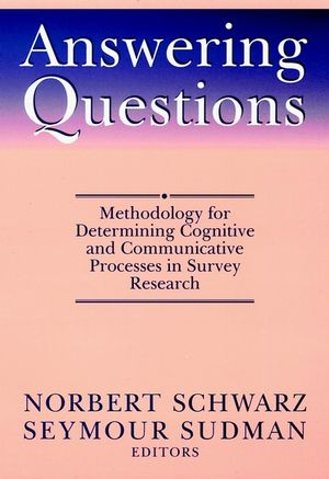 Answering Questions: Methodology for Determining Cognitive and Communicative Processes in Survey Research