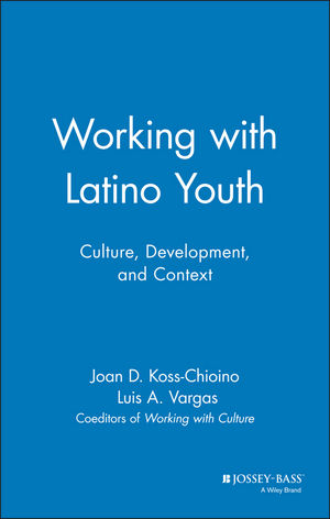 Working with Latino Youth: Culture, Development, and Context (0787943258) cover image