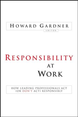 Responsibility at Work: How Leading Professionals Act (or Don