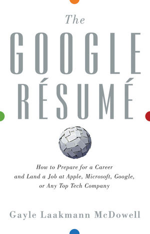 The Google Resume: How to Prepare for a Career and Land a Job at Apple, Microsoft, Google, or any Top Tech Company (1118013158) cover image