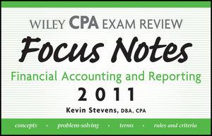 Wiley CPA Examination Review Focus Notes: Financial Accounting and Reporting 2011