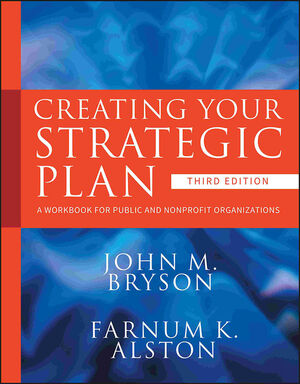 Creating Your Strategic Plan: A Workbook for Public and Nonprofit Organizations, 3rd Edition (1118067258) cover image
