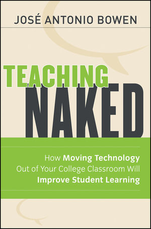 Teaching Naked: How Moving Technology Out of Your College Classroom Will Improve Student Learning (1118110358) cover image