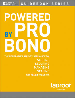 Powered by Pro Bono: The Nonprofit's Step-by-Step Guide to Scoping, Securing, Managing, and Scaling Pro Bono Resources