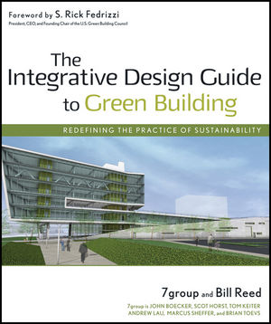 The Integrative Design Guide to Green Building: Redefining the Practice of Sustainability (1118151658) cover image