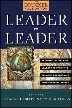 Leadet to Leader: Enduring Insights on Leadership from the Drucker Foundation's Award-Winning Journal
