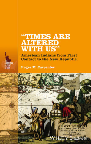 """""Times Are Altered with Us"""": American Indians from First Contact to the New Republic"