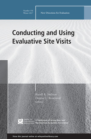Conducting and Using Evaluative Site Visits: New Directions for Evaluation, Number 156