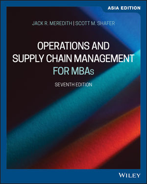 Operations and Supply Chain Management for MBAs, 7th Edition, Asia Edition