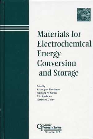 Materials for Electrochemical Energy Conversion and Storage: Papers from the symposium at the 102nd Annual Meeting of The American Ceramic Society, April 29-May 3, 2000, Missouri and the 103rd Annual Meeting, April 22-25, 2001, Indiana, Ceramic Transactions, Volume 127 (1574981358) cover image