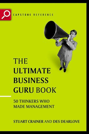 The Ultimate Business Guru Guide: The Greatest Thinkers Who Made Management , 2nd Edition