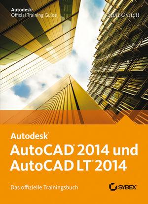 AutoCAD 2014 und AutoCAD LT 2014: Das offizielle Trainingsbuch