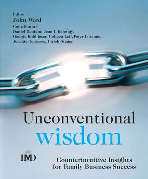 Unconventional Wisdom: Counterintuitive Insights for Family Business Success