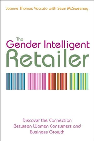 The Gender Intelligent Retailer: Discover the Connection Between Women Consumers and Business Growth (0470158859) cover image
