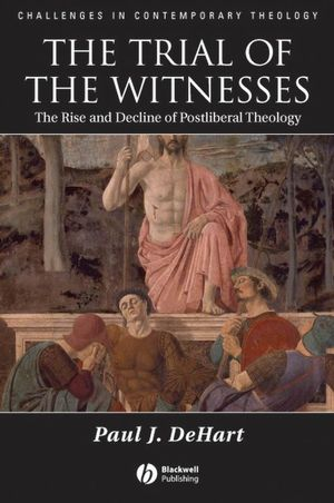 Trial of the Witnesses: The Rise and Decline of Postliberal Theology (0470775459) cover image