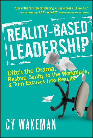 Reality-Based Leadership: Ditch the Drama, Restore Sanity to the Workplace, and Turn Excuses into Results (0470875259) cover image