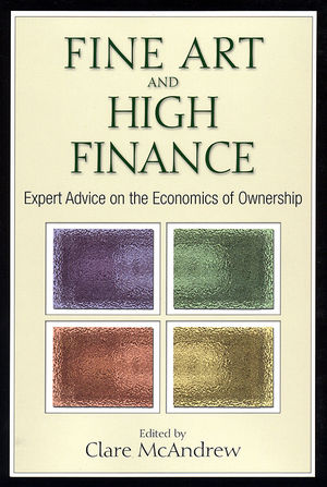 Fine Art and High Finance: Expert Advice on the Economics of Ownership (0470885459) cover image