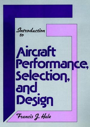 Introduction to Aircraft Performance, Selection, and Design