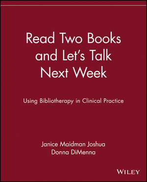 Read Two Books and Let's Talk Next Week: Using Bibliotherapy in Clinical Practice