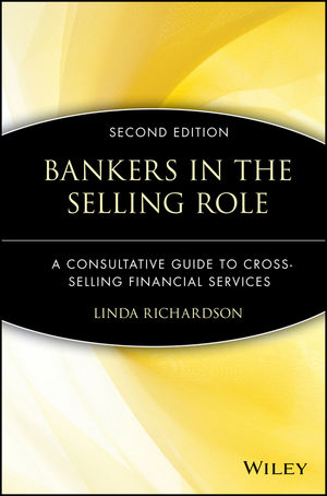 Bankers in the Selling Role: A Consultative Guide to Cross-Selling Financial Services, 2nd Edition