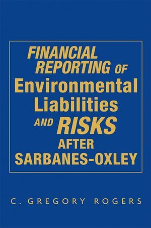 Financial Reporting of Environmental Liabilities and Risks after Sarbanes-Oxley (0471746959) cover image