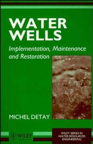 Water Wells: Implementation, Maintenance and Restoration (0471966959) cover image
