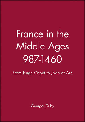 France in the Middle Ages 987-1460: From Hugh Capet to Joan of Arc (0631189459) cover image