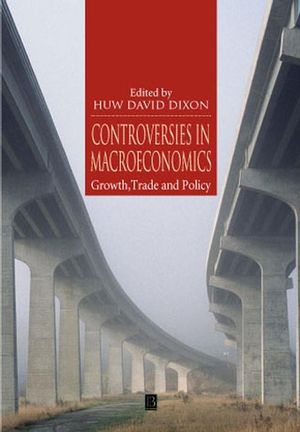Controversies in Macroeconomics: Growth, Trade and Policy