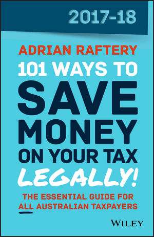 101 Ways to Save Money on Your Tax - Legally! 2017-2018 (0730344959) cover image